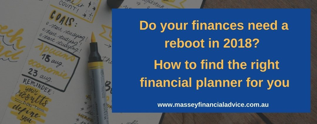 Do your Finances need a Reboot in 2018? 3 ways to find the right Financial Planner for you.