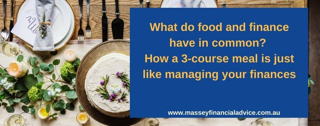 What do food and finance have in common? How a 3 course meal is just like managing your finances