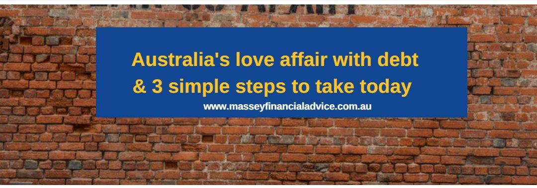 Australia's love affair with debt and 3 simple steps to take today