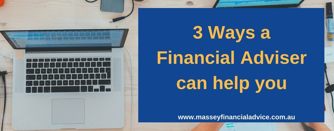 3 Ways a Financial Adviser can help you