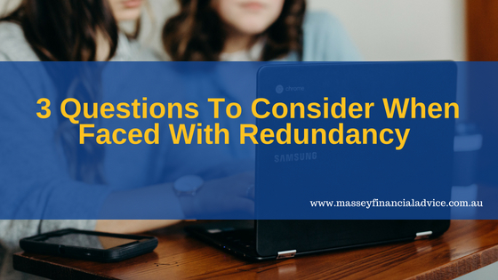 3 Questions To Consider When Faced With Redundancy
