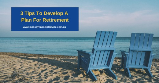 3 Tips to Develop a Plan For Retirement