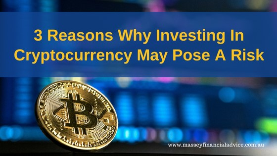 3 Reasons Why Investing In Cryptocurrency May Pose a Risk